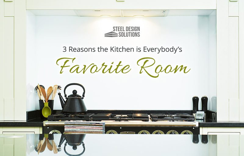 3 Reasons the Kitchen is Everybody's Favorite Room