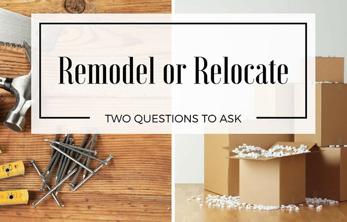 remodel or relocate