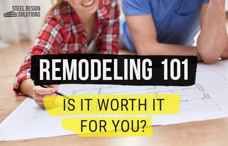 Remodeling 101: Is It Worth It for You?